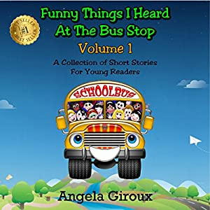 Funny Things I Heard at the Bus Stop: Volume 1: A Collection of Short Stories for Young Readers Audiobook