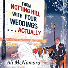 From Notting Hill with Four Weddings...Actually | Livre audio Auteur(s) : Ali McNamara Narrateur(s) : Finty Williams