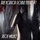 True Horror Double Feature #1 Hörbuch von Jason Wallace Gesprochen von: Lamarr Gulley, Jeffrey Dean Gray