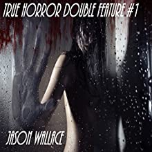 True Horror Double Feature #1 Audiobook by Jason Wallace Narrated by Lamarr Gulley, Jeffrey Dean Gray