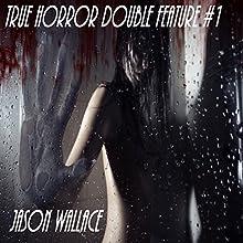 True Horror Double Feature #1 | Livre audio Auteur(s) : Jason Wallace Narrateur(s) : Lamarr Gulley, Jeffrey Dean Gray