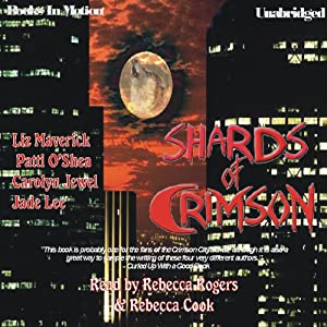 Shards of Crimson | [Liz Maverick, Patti O'Shea, Carolyn Jewel, Jade Lee]