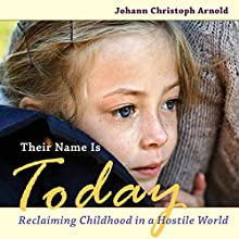 Their Name Is Today: Reclaiming Childhood in a Hostile World (       UNABRIDGED) by Johann Christoph Arnold Narrated by Rolland G. Smith