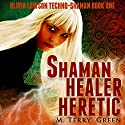 Shaman, Healer, Heretic: Olivia Lawson Techno-Shaman, Book 1 (       UNABRIDGED) by M. Terry Green Narrated by Celia Aurora de Blas