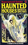 img - for Haunted Houses, Ghosts and Spectres (Supernatural guides) book / textbook / text book