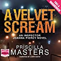 A Velvet Scream: Joanna Piercy (       UNABRIDGED) by Priscilla Masters Narrated by Judith Boyd