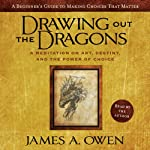 Drawing Out the Dragons: A Meditation on Art, Destiny, and the Power of Choice | James A. Owen