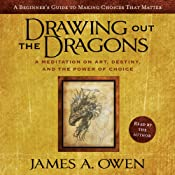 Drawing Out the Dragons: A Meditation on Art, Destiny, and the Power of Choice | [James A. Owen]