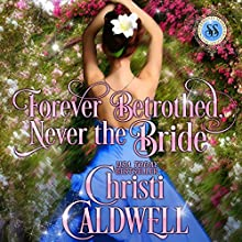 Forever Betrothed, Never the Bride: Scandalous Seasons, Book 1 (       UNABRIDGED) by Christi Caldwell Narrated by Tim Campbell
