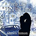 Feels Like the First Time: A True Love Story Audiobook by Shawn Inmon Narrated by Jeff Conwell