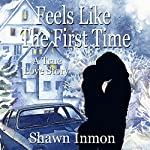 Feels Like the First Time: A True Love Story | Shawn Inmon