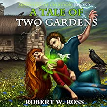 A Tale of Two Gardens: Sentinels of Creation, Volume 2 Audiobook by Robert W. Ross Narrated by Nick Podehl