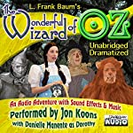 The Wonderful Wizard of OZ - Unabridged and Dramatized - Legacy Edition | L. Frank Baum,Jon Koons,Danielle Manente