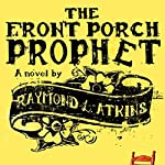 The Front Porch Prophet | Raymond L. Atkins