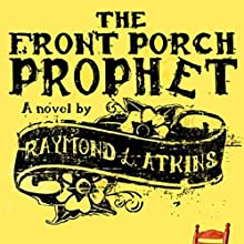 The Front Porch Prophet (       UNABRIDGED) by Raymond L. Atkins Narrated by Joseph Maxwell