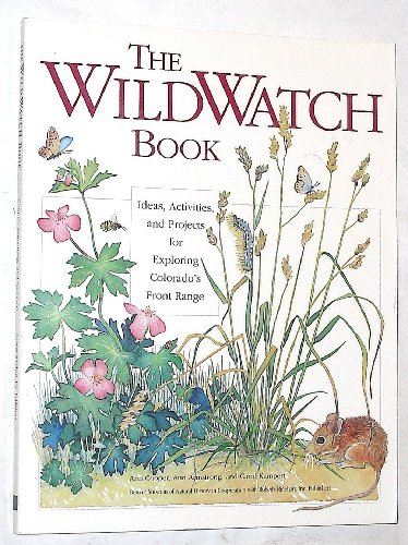 The Wildwatch Book: Ideas Activities and Projects for Exploring the Wildlife of Colorado's Front Range and Eastern Prairies, Ann C. Cooper, Ann B. Armstrong, Carol A. Kampert