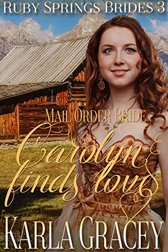 Mail Order Bride - Carolyn Finds Love: Sweet Clean Historical Western Mail Order Bride Inspirational Romance Ruby Springs Brides Book 3) PDF Download Free