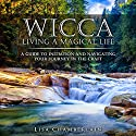 Wicca Living a Magical Life: A Guide to Initiation, Self-Dedication and Navigating Your Journey in the Craft Hörbuch von Lisa Chamberlain Gesprochen von: Kris Keppeler