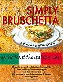 Simply Bruschetta : Garlic Toast the Italian Way