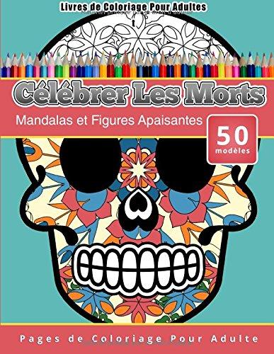livres-de-coloriage-pour-adultes-celebrer-les-morts-mandalas-et-figures-apaisantes-pages-de-coloriag