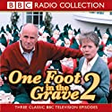 One Foot In The Grave 2  by BBC Audiobooks Narrated by  various