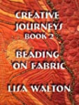 Creative Journeys 2: Beading on Fabri...