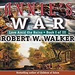 Annie's War: Love Amid the Ruins, Book 1   Robert W. Walker