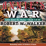 Annie's War: Love Amid the Ruins, Book 1 ~ Robert W. Walker