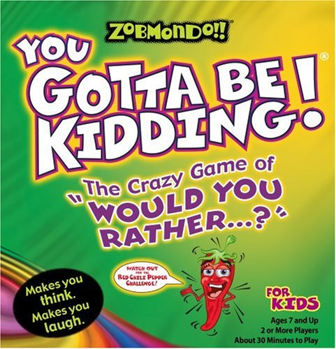Zobmondo!! You Gotta Be Kidding The Crazy Game of