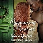 Unwrapping a Marriage | Reana Malori,Michel Prince