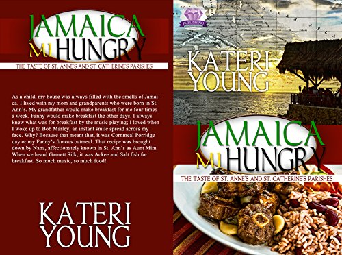 JAMAICA MI HUNGRY!: THE TASTE OF ST. ANNE'S AND ST. CATHERINE'S PARISHES by Kateri Young, Chef Cherise Young