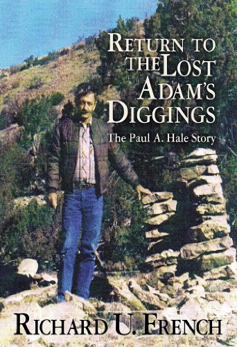 Richard French - Return To The Lost Adams Diggings: The Paul A. Hale Story (English Edition)