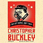 They Eat Puppies, Don't They?: A Novel | Christopher Buckley