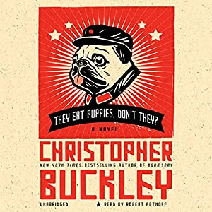 They Eat Puppies, Don't They?: A Novel | [Christopher Buckley]