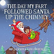 The Day My Fart Followed Santa Up the Chimney Audiobook by Ben Jackson, Sam Lawrence Narrated by Sarah E Taylor