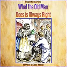 What the Old Man Does Is Always Right (       UNABRIDGED) by Hans Christian Andersen Narrated by Glenn Hascall