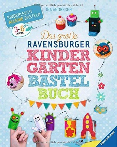 Das große Ravensburger Kindergarten-Bastelbuch von Ina Andresen (29. Juni 2014) Gebundene Ausgabe