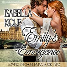 Emily's Emergence: Loving the Nobleman, Book 2 Audiobook by Isabella Kole Narrated by Jo Hawkes