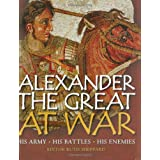Alexander the Great at War: His army  - His battles - His Enemies (General Military) ~ Ruth Sheppard