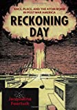 img - for Reckoning Day: Race, Place, and the Atom Bomb in Postwar America book / textbook / text book