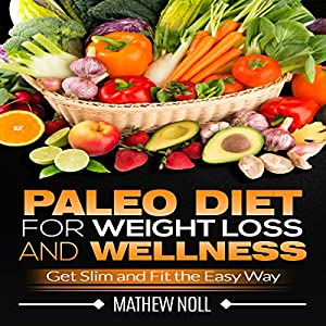 Paleo Diet for Weight Loss and Wellness Audiobook