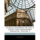 La Belle Assemblée Or, Bell's Court and Fashionable Magazine, Volume 3