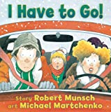 I Have to Go! (1554512530) by Munsch, Robert