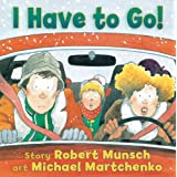 I Have to Go!by Robert Munsch