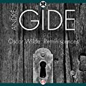 Oscar Wilde: Reminiscences (       UNABRIDGED) by Andre Gide Narrated by Bob Souer