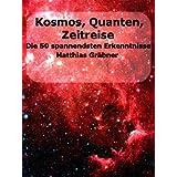 """Kosmos - Quanten - Zeitreise. Die 50 spannendsten neuen Erkenntnisse.von """"Matthias Gr�bner"""""""