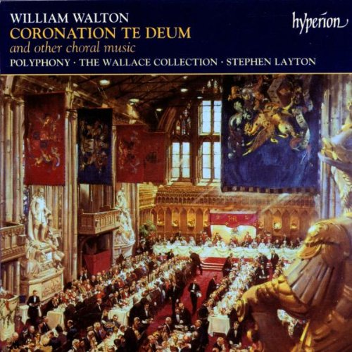 Walton: Coronation Te Deum and Other Choral Music by Walton, Stephen Layton, Polyphony, Wallace Collection and James Vivian