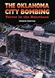 The Oklahoma City Bombing: Terror in the Heartland (American Disasters) (0766010619) by Sherrow, Victoria