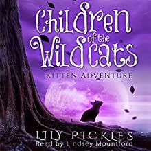 Kitten Adventure: Children of the Wild Cats, Book 1 (       UNABRIDGED) by Lily Pickles Narrated by Lindsey Mountford