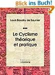 Le Cyclisme th�orique et pratique (Fr...